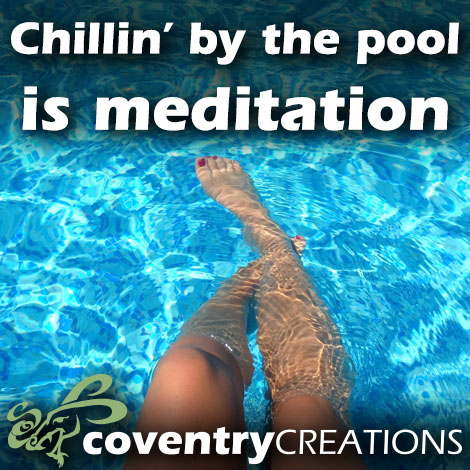 Chillin' by the pool is meditation
